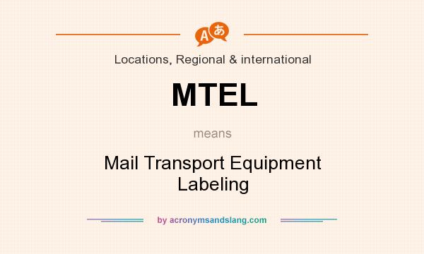 What does MTEL mean? It stands for Mail Transport Equipment Labeling