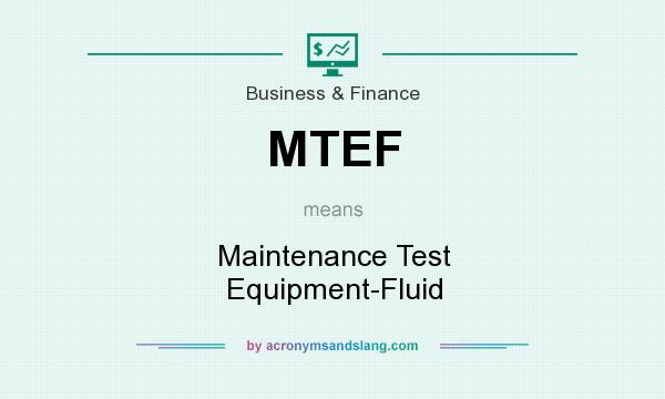 What does MTEF mean? It stands for Maintenance Test Equipment-Fluid