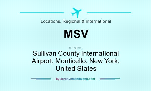 What does MSV mean? It stands for Sullivan County International Airport, Monticello, New York, United States