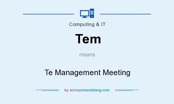 What does Tem mean? It stands for Te Management Meeting