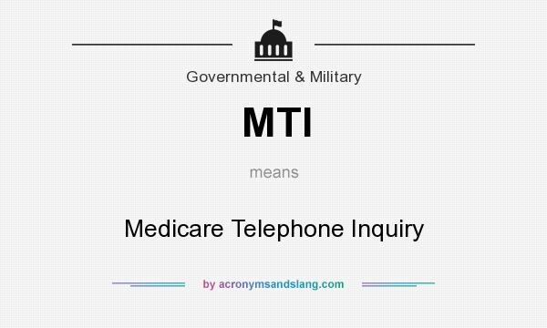 What does MTI mean? It stands for Medicare Telephone Inquiry