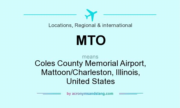 What does MTO mean? It stands for Coles County Memorial Airport, Mattoon/Charleston, Illinois, United States