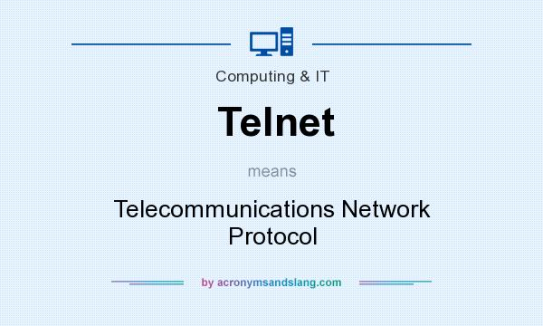 What does Telnet mean? It stands for Telecommunications Network Protocol