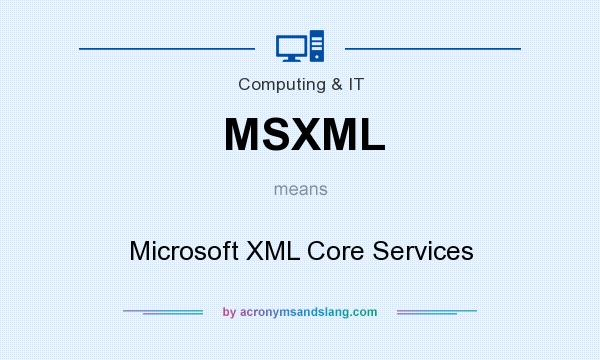 What does MSXML mean? It stands for Microsoft XML Core Services