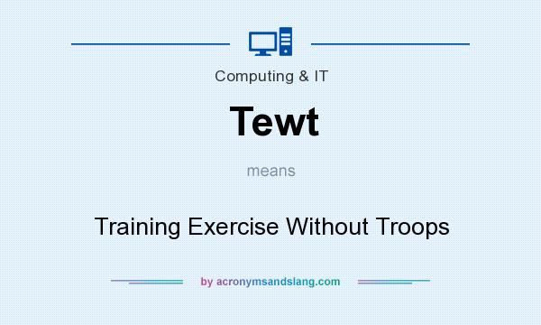 What does Tewt mean? It stands for Training Exercise Without Troops
