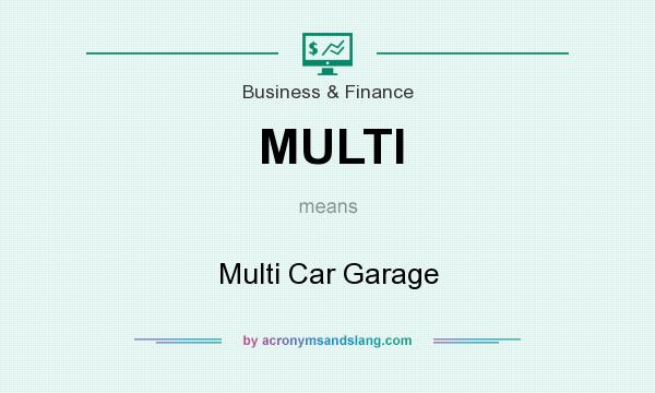 What does MULTI mean? It stands for Multi Car Garage