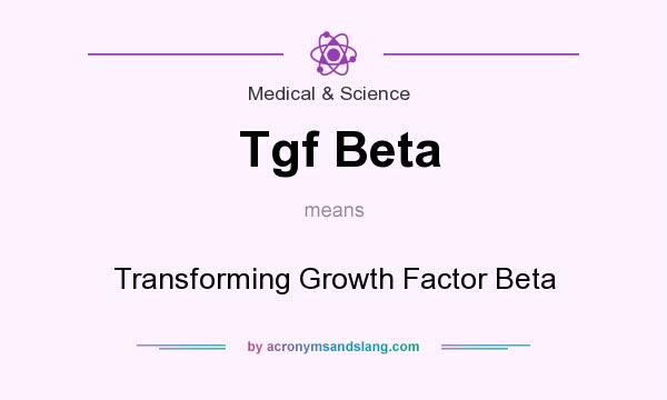 What does Tgf Beta mean? It stands for Transforming Growth Factor Beta