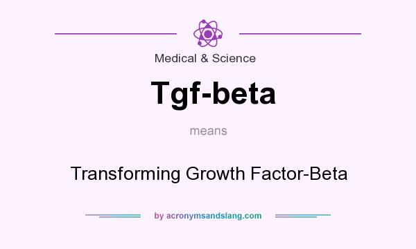 What does Tgf-beta mean? It stands for Transforming Growth Factor-Beta
