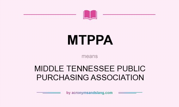 What does MTPPA mean? It stands for MIDDLE TENNESSEE PUBLIC PURCHASING ASSOCIATION