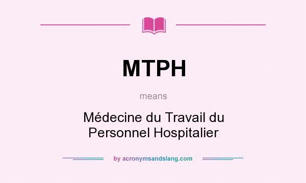 What does MTPH mean? It stands for Médecine du Travail du Personnel Hospitalier