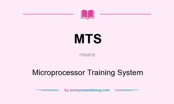 What does MTS mean? It stands for Microprocessor Training System
