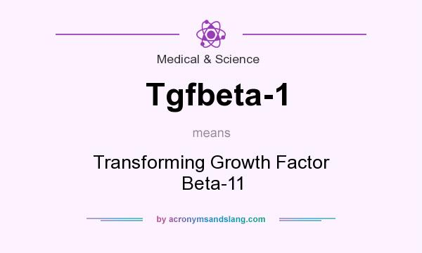 What does Tgfbeta-1 mean? It stands for Transforming Growth Factor Beta-11