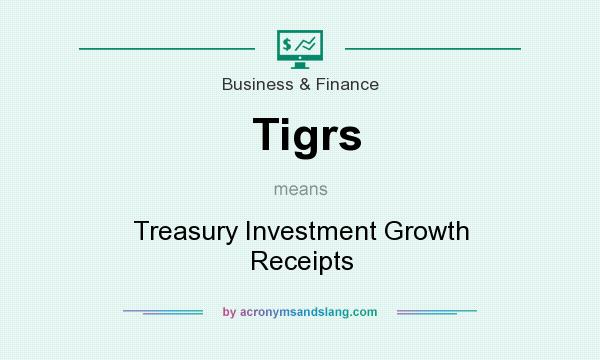 What does Tigrs mean? It stands for Treasury Investment Growth Receipts