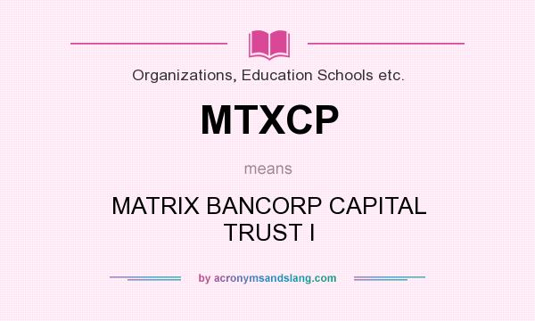 What does MTXCP mean? It stands for MATRIX BANCORP CAPITAL TRUST I