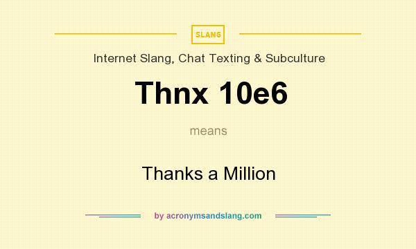 What does Thnx 10e6 mean? It stands for Thanks a Million