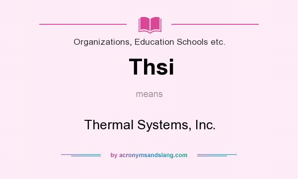 What does Thsi mean? It stands for Thermal Systems, Inc.
