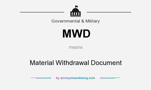 What does MWD mean? It stands for Material Withdrawal Document