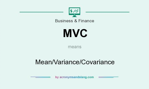 What does MVC mean? It stands for Mean/Variance/Covariance