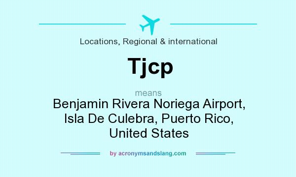 What does Tjcp mean? It stands for Benjamin Rivera Noriega Airport, Isla De Culebra, Puerto Rico, United States