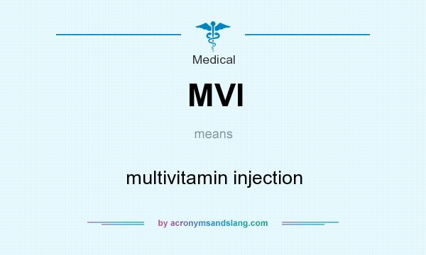 What does MVI mean? It stands for multivitamin injection