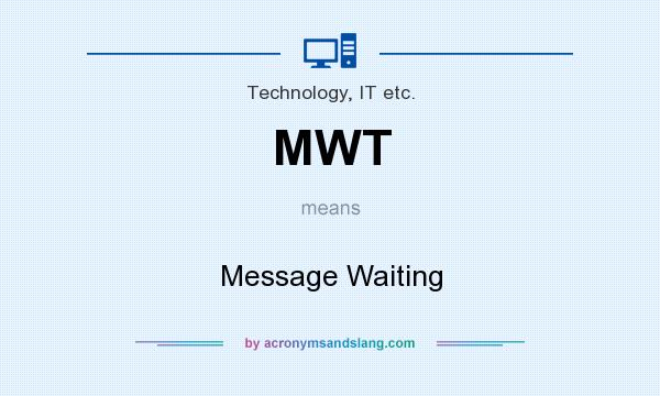 What does MWT mean? It stands for Message Waiting