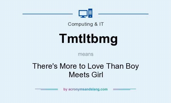 What does Tmtltbmg mean? It stands for There`s More to Love Than Boy Meets Girl