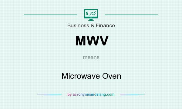 What does MWV mean? It stands for Microwave Oven