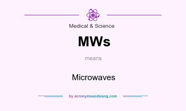 What does MWs mean? It stands for Microwaves