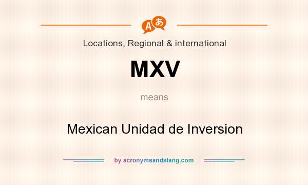 What does MXV mean? It stands for Mexican Unidad de Inversion