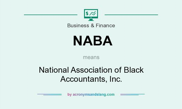 What does NABA mean? It stands for National Association of Black Accountants, Inc.
