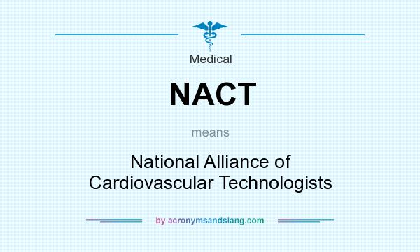 What does NACT mean? It stands for National Alliance of Cardiovascular Technologists