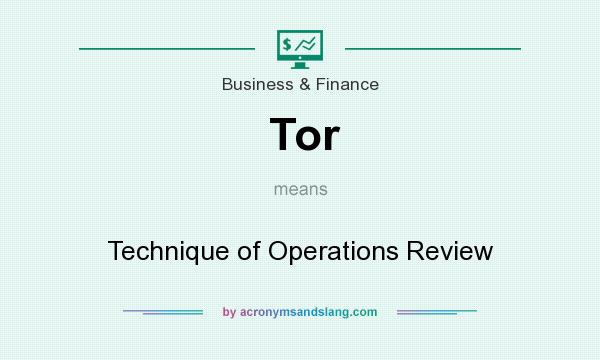 What does Tor mean? It stands for Technique of Operations Review