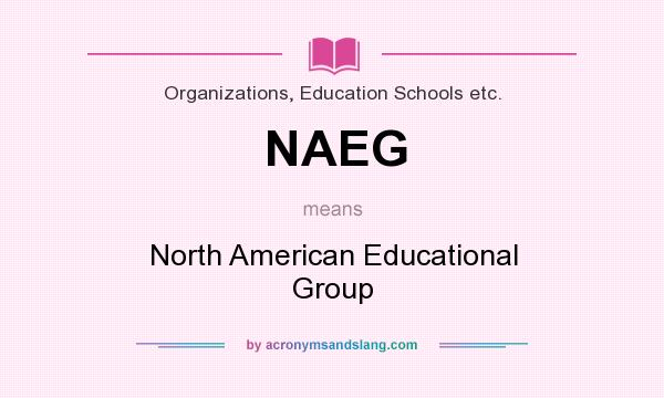 What does NAEG mean? It stands for North American Educational Group