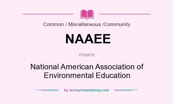 What does NAAEE mean? It stands for National American Association of Environmental Education