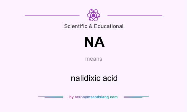 What does NA mean? It stands for nalidixic acid