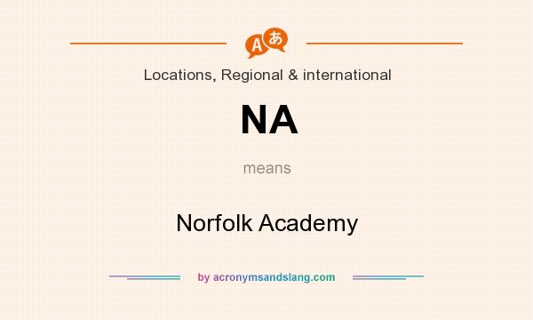 What does NA mean? It stands for Norfolk Academy