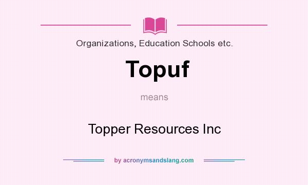What does Topuf mean? It stands for Topper Resources Inc