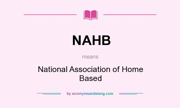 What does NAHB mean? It stands for National Association of Home Based