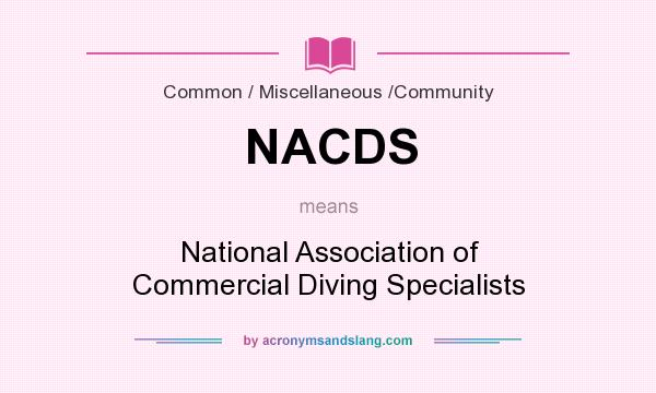 What does NACDS mean? It stands for National Association of Commercial Diving Specialists