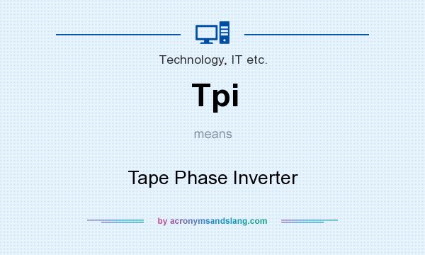 What does Tpi mean? It stands for Tape Phase Inverter