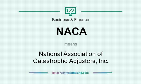 What does NACA mean? It stands for National Association of Catastrophe Adjusters, Inc.