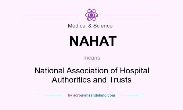 What does NAHAT mean? It stands for National Association of Hospital Authorities and Trusts