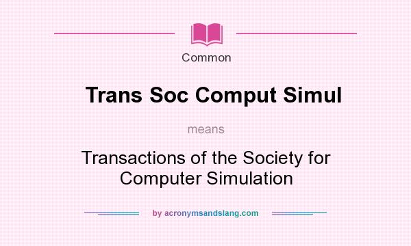 What does Trans Soc Comput Simul mean? It stands for Transactions of the Society for Computer Simulation