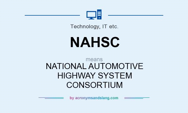 What does NAHSC mean? It stands for NATIONAL AUTOMOTIVE HIGHWAY SYSTEM CONSORTIUM