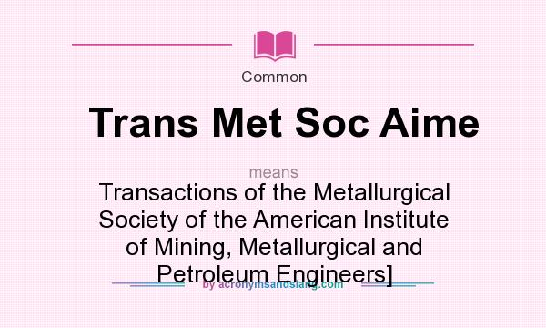 What does Trans Met Soc Aime mean?   Definition of Trans Met Soc Aime   Trans Met Soc Aime
