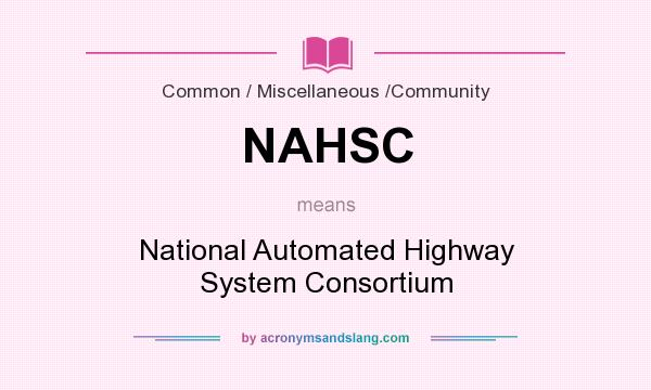 What does NAHSC mean? It stands for National Automated Highway System Consortium