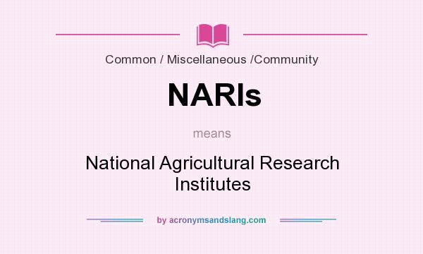 What does NARIs mean? It stands for National Agricultural Research Institutes