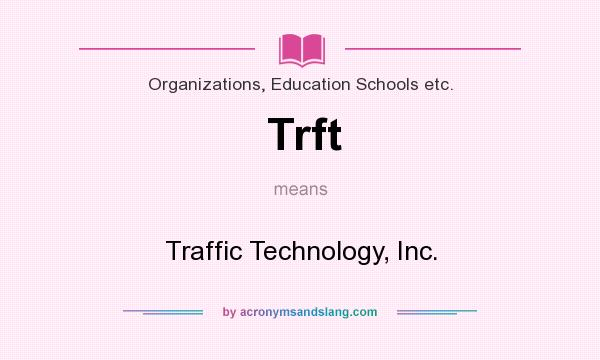 What does Trft mean? It stands for Traffic Technology, Inc.