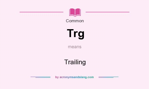 What does Trg mean? It stands for Trailing
