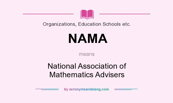 What does NAMA mean? It stands for National Association of Mathematics Advisers
